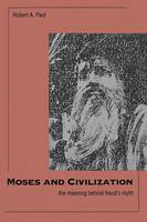"""Moses and Civilization"" by Robert A.              Paul"