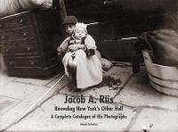 """Jacob A. Riis: Revealing New York's Other Half"" by Bonnie Yochelson"