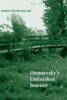"""Dostoevsky's Unfinished Journey"" by Robin Feuer Miller"