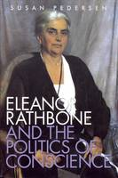 """""""Eleanor Rathbone and the Politics of Conscience"""" by Susan Pedersen"""