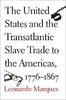 """""""The United States and the Transatlantic Slave Trade to the Americas, 1776-1867"""" by Leonardo Marques"""