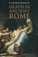 """""""Death in Ancient Rome"""" by Catharine Edwards"""