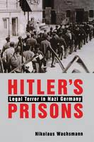 """""""Hitler's Prisons"""" by Nikolaus Wachsmann"""