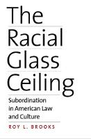 """The Racial Glass Ceiling"" by Roy L. Brooks"