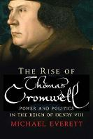 """The Rise of Thomas Cromwell"" by Michael Everett"