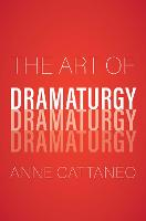 """The Art of Dramaturgy"" by Anne Cattaneo"
