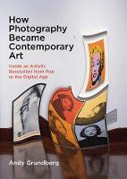 """How Photography Became Contemporary Art"" by Andy Grundberg"