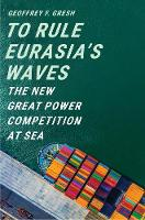 """To Rule Eurasia's Waves"" by Geoffrey F. Gresh"