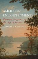 """""""American Enlightenments"""" by Caroline Winterer"""