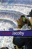 """Why Baseball Matters"" by Susan Jacoby"