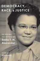 """Democracy, Race, and Justice"" by Sadie T. M. Alexander"