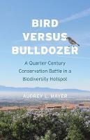"""Bird versus Bulldozer"" by Audrey L. Mayer"