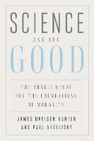 """Science and the Good"" by James Davison Hunter"