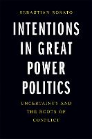 """Intentions in Great Power Politics"" by Sebastian Rosato"