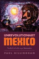 """""""Unrevolutionary Mexico"""" by Paul Gillingham"""