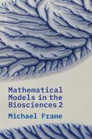 """""""Mathematical Models in the Biosciences II"""" by Michael Frame"""