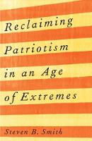"""Reclaiming Patriotism in an Age of Extremes"" by Steven B.              Smith"