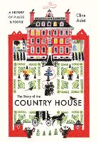 """""""The Story of the Country House"""" by Clive Aslet"""