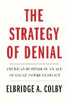 """The Strategy of Denial"" by Elbridge A. Colby"