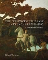 """The Presence of the Past in French Art, 1870–1905"" by Richard Thomson"