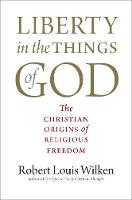 """Liberty in the Things of God"" by Robert Louis           Wilken"