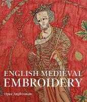 """English Medieval Embroidery"" by Clare Browne"