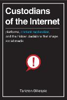 """Custodians of the Internet"" by Tarleton Gillespie"