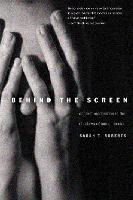 """Behind the Screen"" by Sarah T. Roberts"
