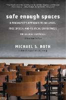 """Safe Enough Spaces"" by Michael S. Roth"