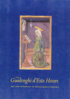 """The Gualenghi D'Este Hours - Art and Devotion in Renaissance Ferrara"" by Kurt Barstow"