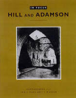 """""""In Focus: Hill and Adamson - Photographs from the J. Paul Getty Museum"""" by . Lyden"""