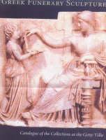 """Greek Funerary Sculpture - Catalogue of the Collections"" by Janet Burnett Grossman"
