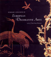 """Summary Catalogue of European Decorative Arts in the J.Paul Museum"" by . Wilson"