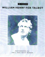 """""""In Focus: William Henry Fox Talbot - Photographs From the J.Paul Getty Museum"""" by . Schaaf"""