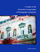 """""""A Guide to the Preventive Conservation of Photograph Collections"""" by . Lavedrine"""