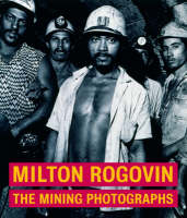 """Milton Rogavin - The Mining Photographs"" by . Keller"