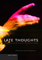 """""""Late Thoughts - Reflections on Artists and Composers at Work"""" by Karen Painter"""