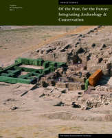 """""""Of The Past, For the Future - Integrating Archaeology and Conservation"""" by . Agnew"""