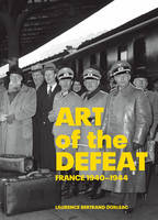 """""""Art of Defeat - France 1940-1944"""" by . Dorleac"""