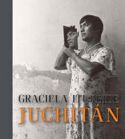 """Graciela Iturbide - Juchitan"" by Judith Keller"