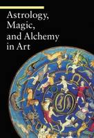 """Astrology, Magic, and Alchemy in Art"" by . Battistini"