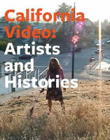 """""""California Video - Artists and Histories"""" by . Phillips"""