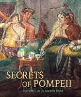 """""""Secrets of Pompeii - Everyday Life in Ancient Rome"""" by Emidio de Albentiis"""