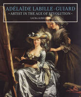 """""""Adelaide Labille-Guiard - Artist in the Age of Revolution"""" by . Auricchio"""