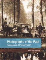 """Photographs of the Past - Process and Preservation"" by Bertrand Lavedrine"