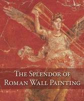 """The Splendor of Roman Wall Painting"" by . Pappalardo"