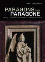"""Paragons and Paragone - Van Eyck, Raphael, Michelangelo, Caravaggio, Bernini"" by . Preimesberger"