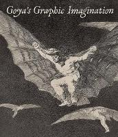 """Goya's Graphic Imagination"" by Mark McDonald"