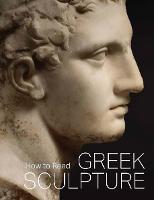 """""""How to Read Greek Sculpture"""" by Seán Hemingway"""