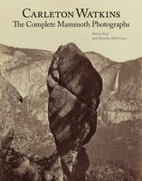 """Carleton Watkins - The Complete Mammoth Photographs"" by . Naef"